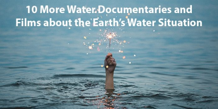 10 More Water Documentaries and Films about the Earth's Water Situation
